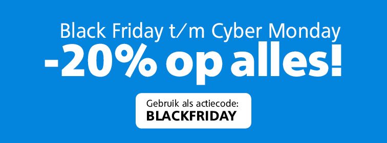 Black Friday t/m Cyber Monday - 20% korting!